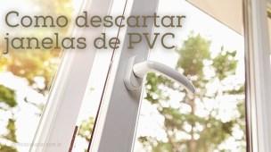 Como descartar janelas de PVC