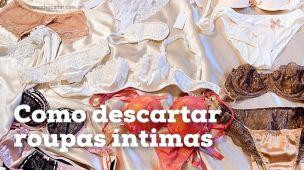 Como descartar roupas íntimas, lingerie