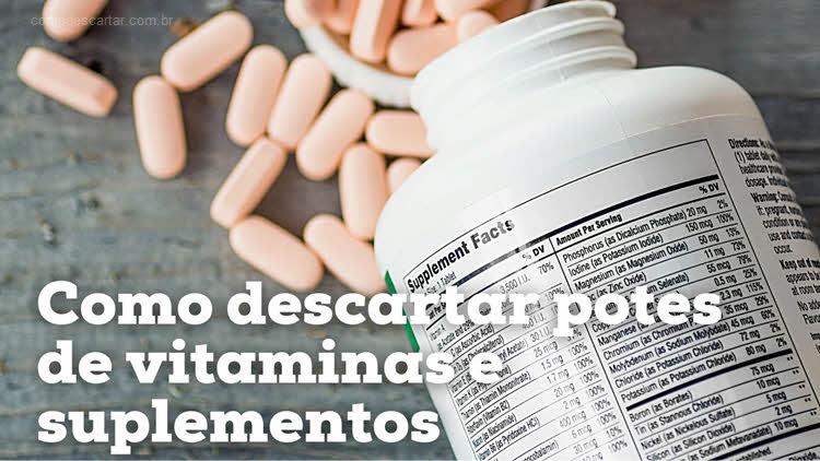 Como descartar potes de vitaminas e suplementos