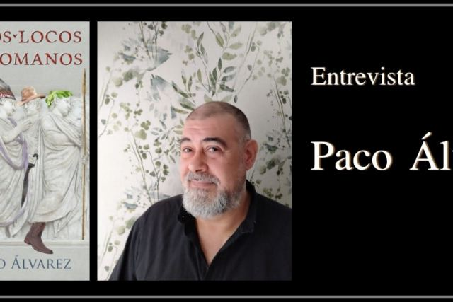 Paco Álvarez. Entrevista al autor de Estamos locos estos romanos