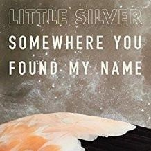 Little Silver – Somewhere You Found My Name