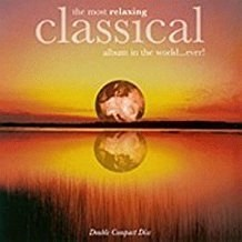 The Most Relaxing Classical Album in the World…Ever! (2 CDs)