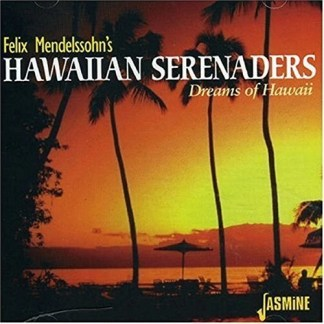 Felix Mendelssohn – Hawaiian Serenades Dreams of Hawaii
