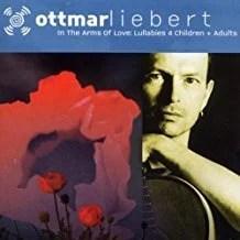 Ottmar Liebert – In the Arms of Love – Lullabies 4 Children and Adults
