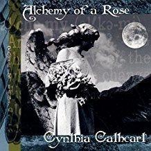 Cynthia Catheart – Alchemy Of A Rose