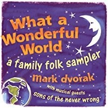 Mark Dvorak – What a Wonderful World – A Family Folk Sampler (VS)