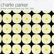 Charlie Parker – At Jirayr Zorthian's Ranch, July 14th, 1952
