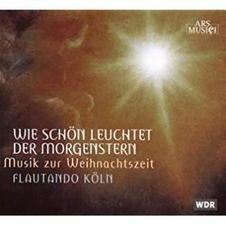 Wie Schon Leuchtet Der Morgenstern. Musik Zur Weih – Flautando Koln