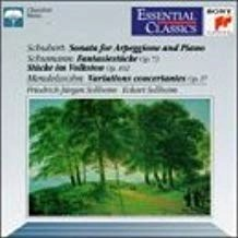 Schubert – Sonata for Arpeggione and Piano – Mendelssohn: Variations concertantes, Op. 17 – Schumann: Fantasiestucke, Op. 73 (Essential Classics)