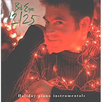 Bob Egan – 12-25 Holiday Piano Instrumentals by Bob Egan