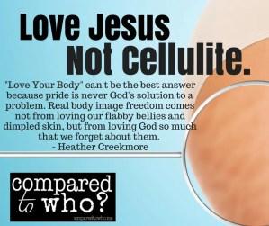 Love Jesus. Not Cellulite
