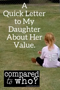 A quick letter to my daughter about her value