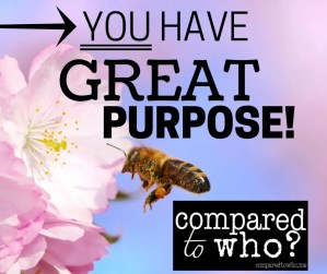 You have great purpose