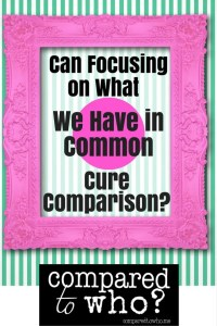 Can focusing on what we have in common cure comparison