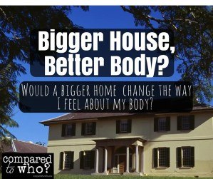 If you had a better house, would you have a better body?