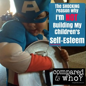 There's a SHOCKING reason why I'm NOT going to build my children's self-esteem. Do you know it? Compelling evidence here.