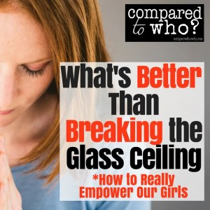 What's better than breaking the glass ceiling? Compared to Who has an idea
