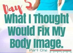 what I thought would fix my body image
