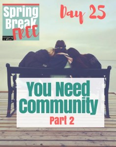 You Need Community Compared to Who Spring Break Free Body Image Help