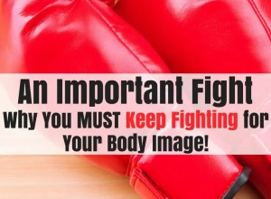 Why you should keep fighting for your body image