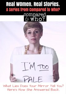 What Lies Does the Mirror Tell You? I'm Too Pale is one woman's story of battling her skin pigment. From Compared to Who?