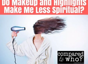 Do make up and highlights make me less spiritual?