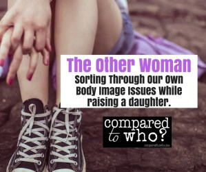 How do you raise the other woman in your house while trying to sort through your own body image issues?