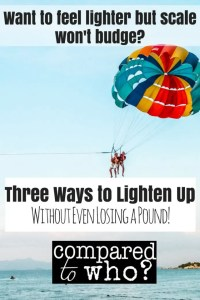 Three ways to lighten up without even losing a pound!