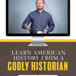 American History Homeschool Curriculum - Learn from a Godly Historian