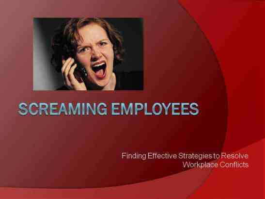 screaming employees