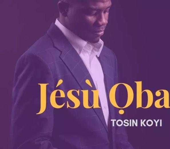Jesu Oba By Tosin Koyi @ Busysinging.com