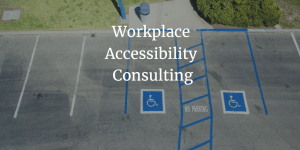 image of accessible parking spaces with white text that reads Workplace Accessibility Consulting