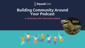 Building Community Around Your Podcast