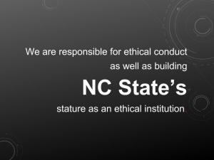 We are responsible for ethical conduct  as well as building  NC State's  stature as an ethical institution.