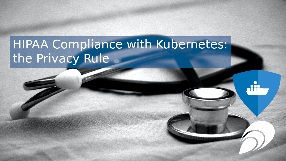 HIPAA Compliance with Kubernetes: the Privacy Rule