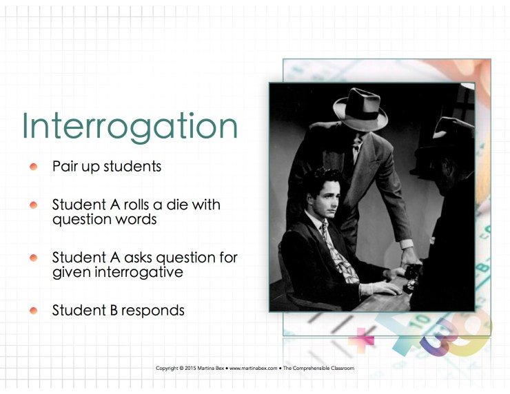 An interrogation is an easy way for students to use the interpersonal mode using questions and answers