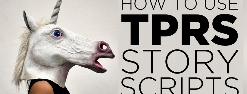 How to use TPRS story scripts for teaching Spanish and other languages