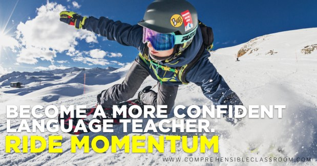 Confidence matters because it increases our probability of success in the classroom. But how can you create it?  Become a more confident language teacher: Tip #1 RIDE MOMENTUM (create it if needed!)
