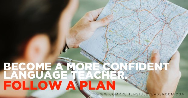 Confidence matters because it increases our probability of success in the classroom. But how can you create it?  Become a more confident language teacher: Tip #3 FOLLOW A PLAN