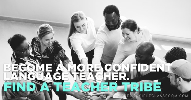 Confidence matters because it increases our probability of success in the classroom. But how can you create it?  Become a more confident language teacher: Tip #4 FIND A TEACHER TRIBE to encourage and support you.