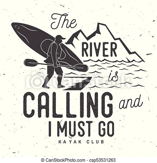 The river is calling and i must go. kayak club badge