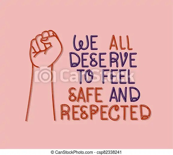 We all deserve to feel safe and respected text with fist vector design. We all deserve to feel safe and respected text with