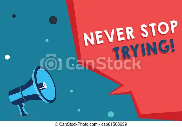 Word writing text never stop trying. business concept for do not give up continue to try again keep on doing.