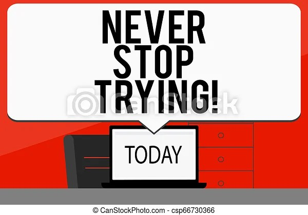 Word writing text never stop trying. business concept for go on do not give up self confidence. Word writing text never stop trying. business ...