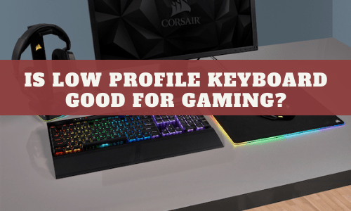 Is Low Profile Keyboard Good For Gaming