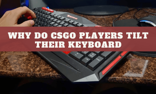 Why Do CSGO Players Tilt Their Keyboard