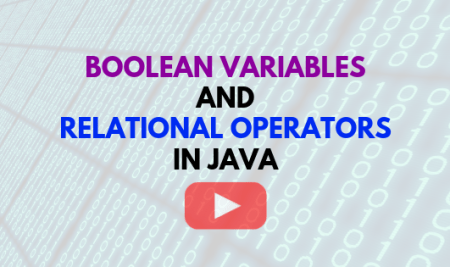Boolean Variables and Relational Operators in Java: Video Lecture 6