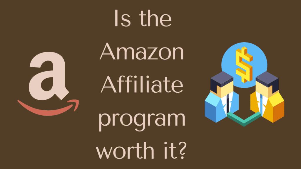 Is Amazon Affiliate program worth it