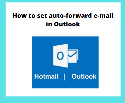 how to set auto-forward e-mail in Outlook