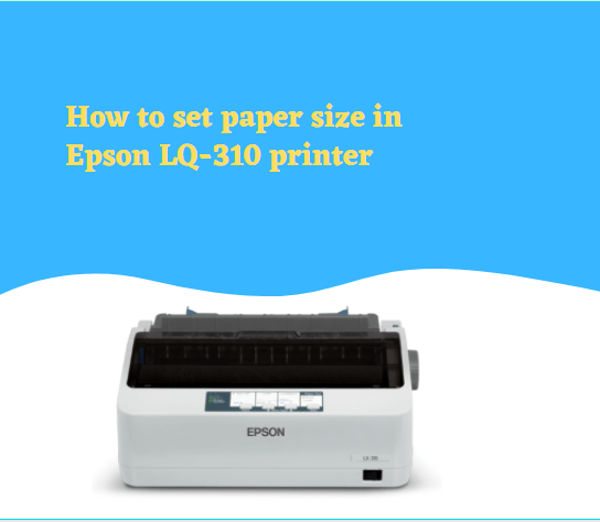 How to set paper size in Epson LQ-310 printer